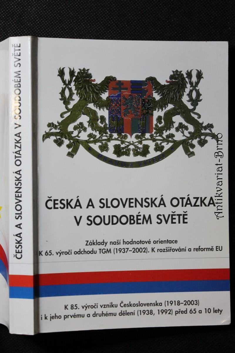 Česká a slovenská otázka v soudobém světě : základy naší hodnotové orientace v době rozšiřování a reforem EU