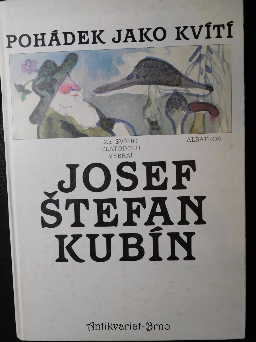 Pohádek jako kvítí : ze svého Zlatodolu vybral Josef Štefan Kubín