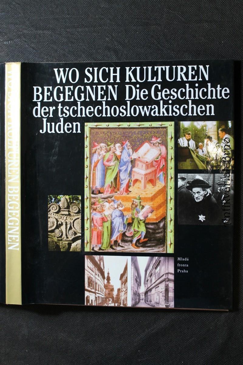 Wo sich Kulturen begegnen : Die Geschichte der tschechoslowakischen Juden