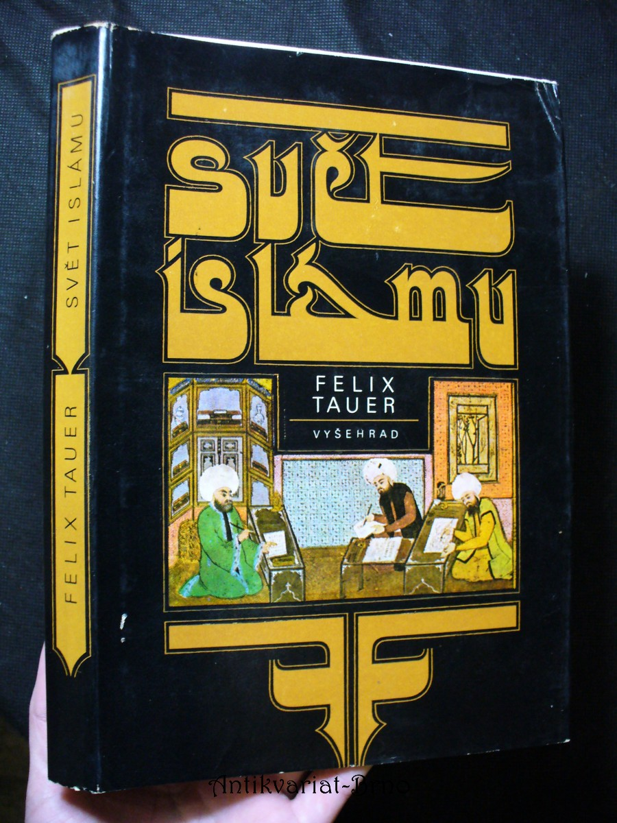 Svět islámu : jeho dějiny a kultura : nástin politického, sociálního, hospodářského a kulturního vývoje zemí, do nichž proniklo učení arabského proroka, od jeho vystoupení do konce první světové války