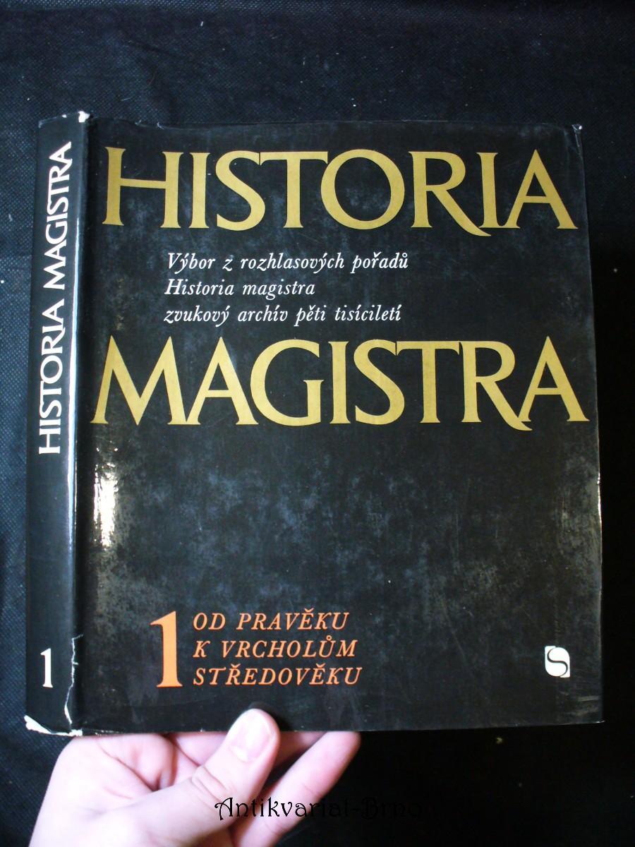 Historia magistra : Výběr z rozhlasových pořadů Historia magistra, zvukový archív pěti tisíciletí. 1. [díl], Od pravěku k vrcholům středověku