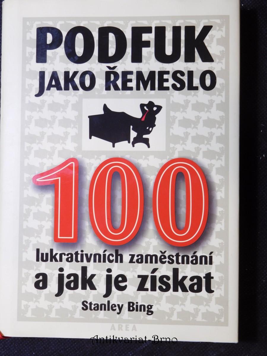 Podfuk jako řemeslo : 100 lukrativních zaměstnání a jak je získat Sto lukrativních zaměstnání a jak je získat 100 lukrativních zaměstnání a jak je získa
