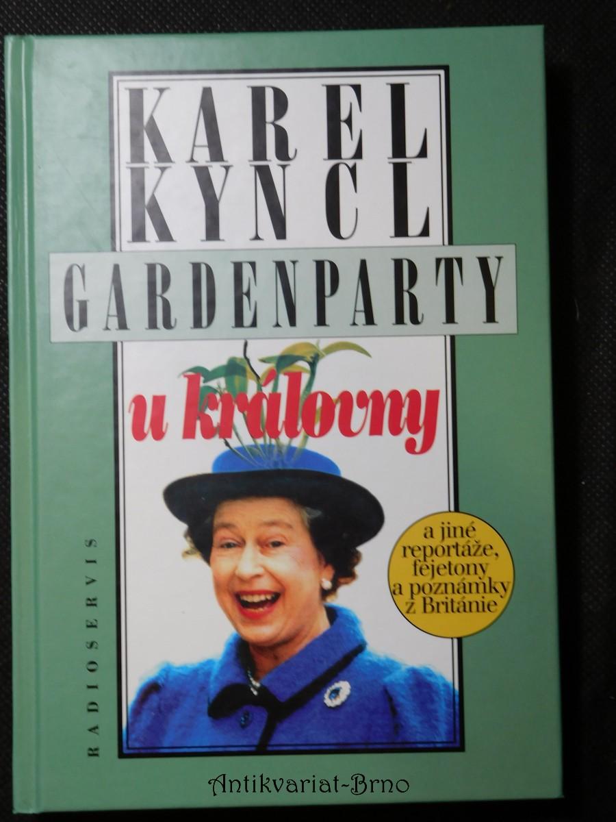 Gardenparty u královny : a jiné reportáže, fejetony a poznámky z Británie