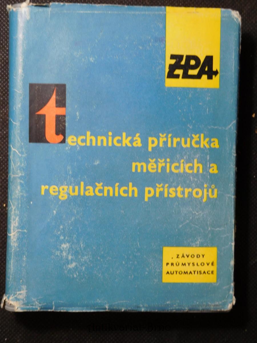 Technická příručka měřicích a regulačních přístrojů : Určeno pro pracovníky v oboru měření a regulace. 1. díl