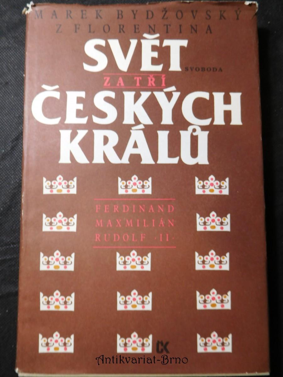 Svět za tří českých králů : [Ferdinand, Maxmilián, Rudolf II. : výbor z kronikářských zápisů o letech 1526-1596