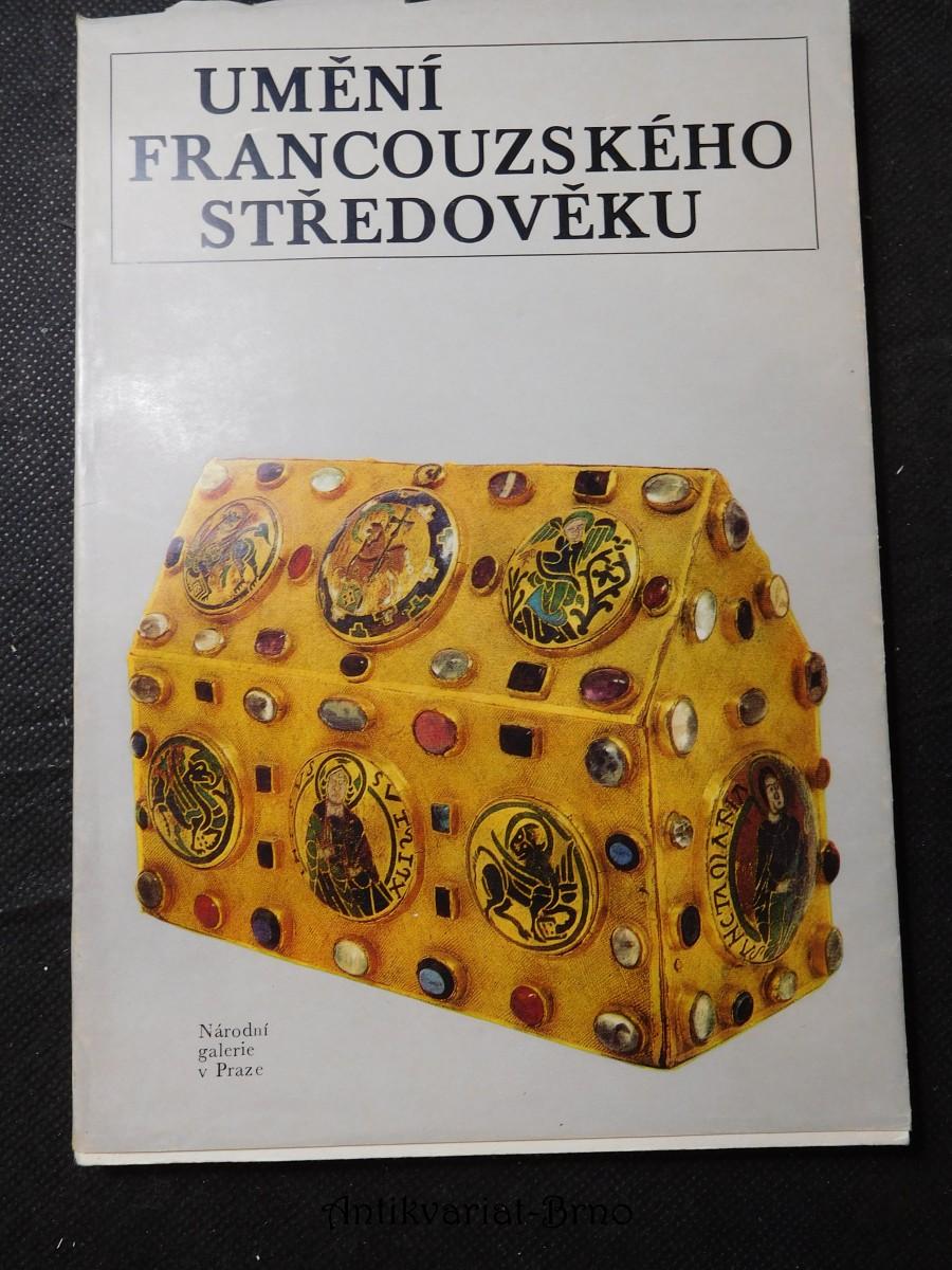 Umění francouzského středověku : Katalog výstavy, Praha 1978-1979, Bratislava 1979
