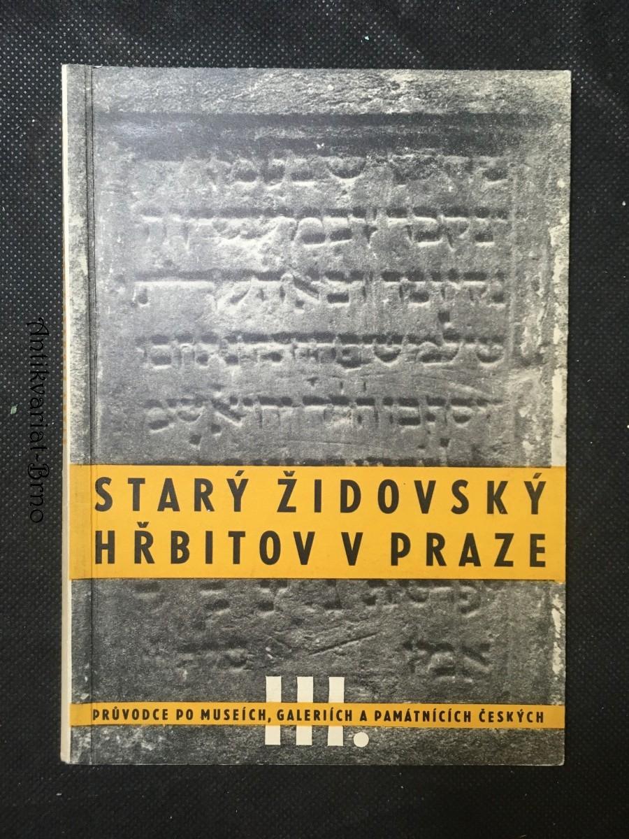Starý židovský hřbitov v Praze : průvodce hřbitovem a výběr z jeho nejdůležitějších památek ze XIV.-XIX. stol.