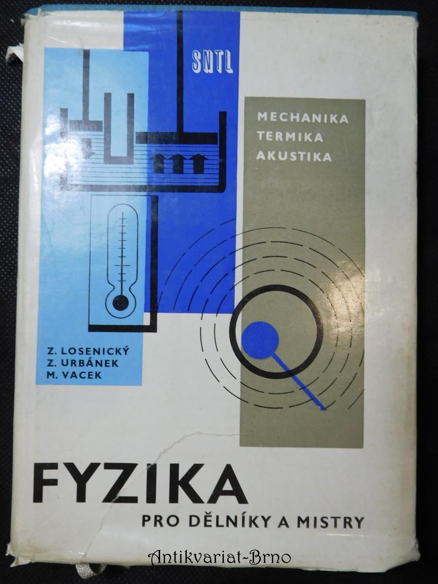 Fyzika pro dělníky a mistry : Určeno dělníkům, mistrům a účastníkům učňovského a záv. školení. 1. [díl], Mechanika - termika - akustika