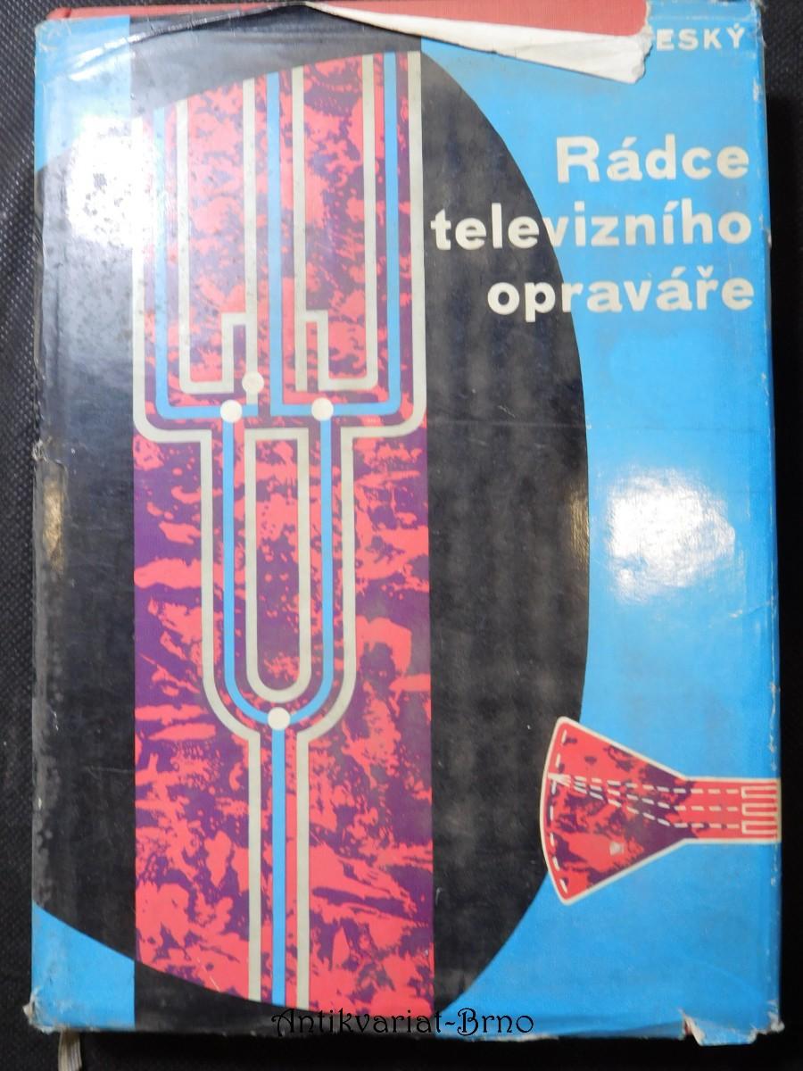 Rádce televizního opraváře : určeno prac. televizních služeb, učňům, radioamatérům a posl. odb. škol