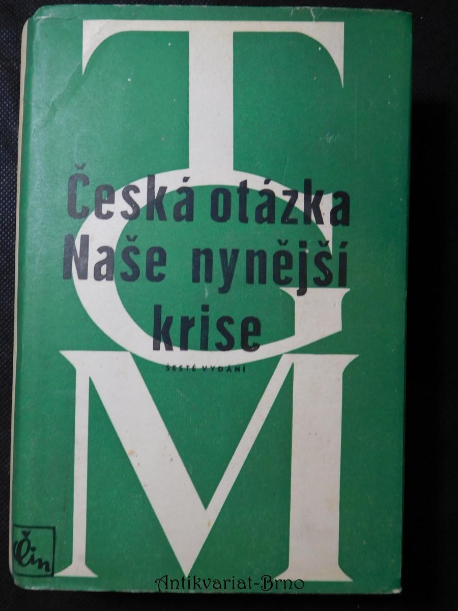 Česká otázka : snahy a tužby národního obrození ; Naše nynější krise : pád strany staročeské a počátkové směrů nových