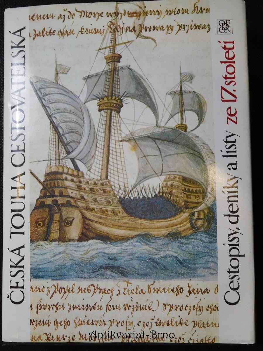 Česká touha cestovatelská : cestopisy, deníky a listy ze 17. století