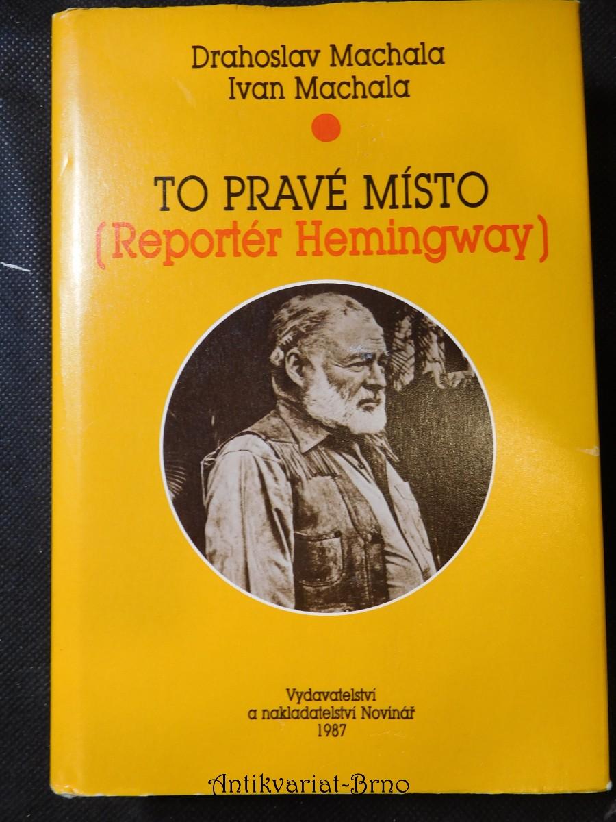 To pravé místo : (Reportér Hemingway)