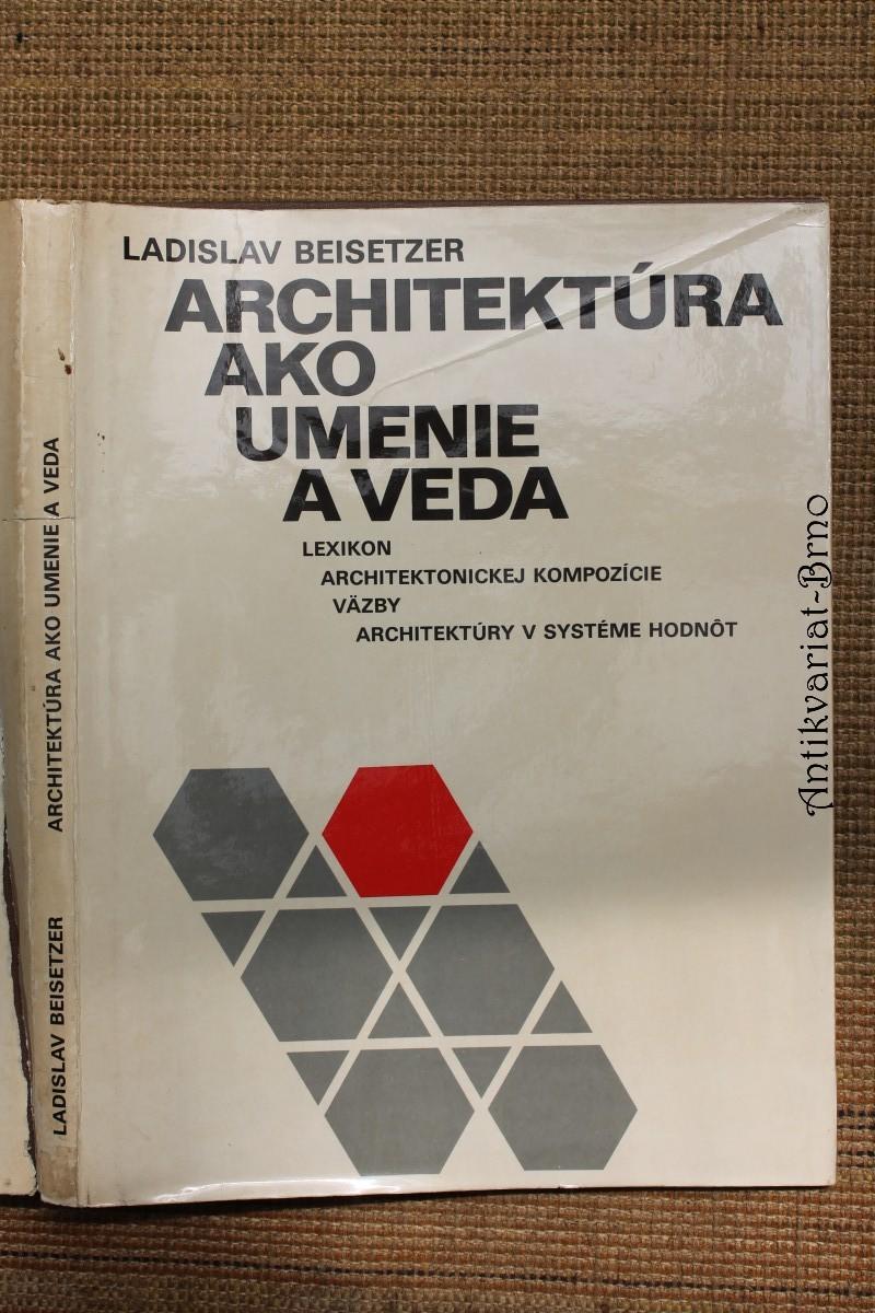 Architektúra ako umenie a veda ; Lexikon architektonickej kompozície ; Väzby architektúry v systéme hodnôt