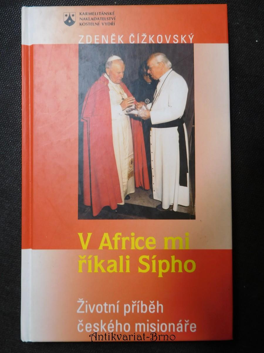 V Africe mi říkali Sípho : životní příběh českého misionáře