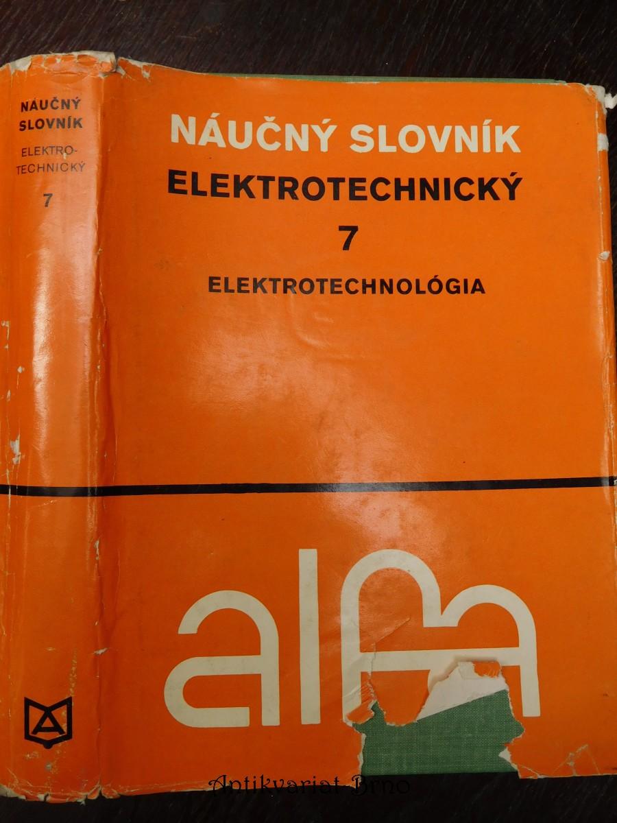 Elektrotechnický náučný slovník. 7. zväzok, Elektrotechnológia