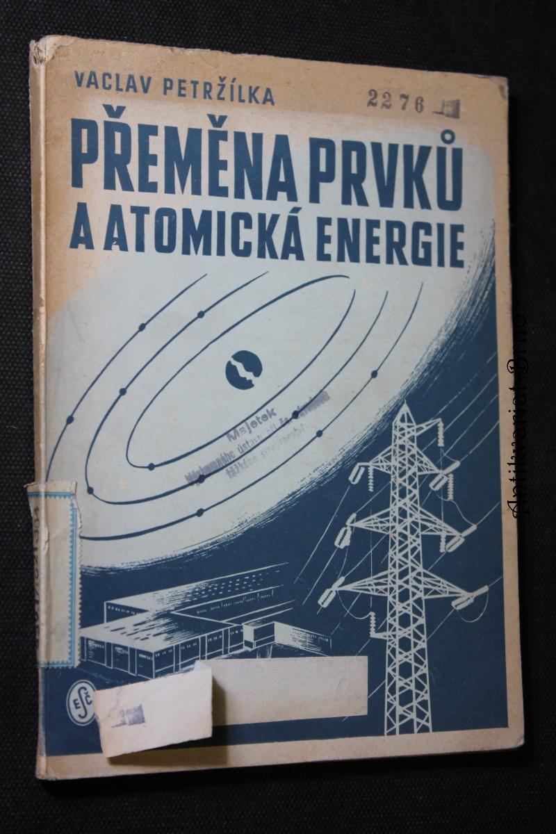 Umělá přeměna prvků a atomová energie