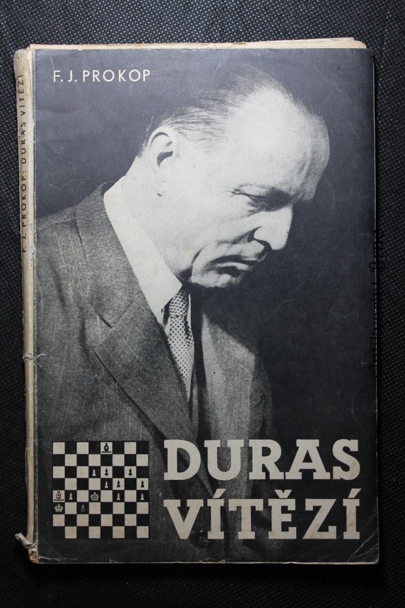 Duras vítězí : šachové dílo českého velmistra Oldřicha Durasa s jeho slavnými turnajovými partiemi a šachovými problémy
