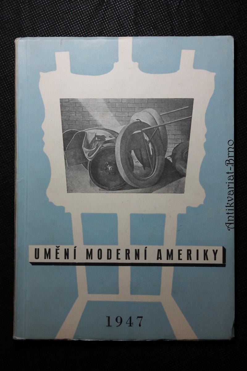 Umění moderní Ameriky : Soubor reprodukcí k výstavě amerického umění v Praze, v Brně a v Bratislavě v měsících březnu-květnu 1947