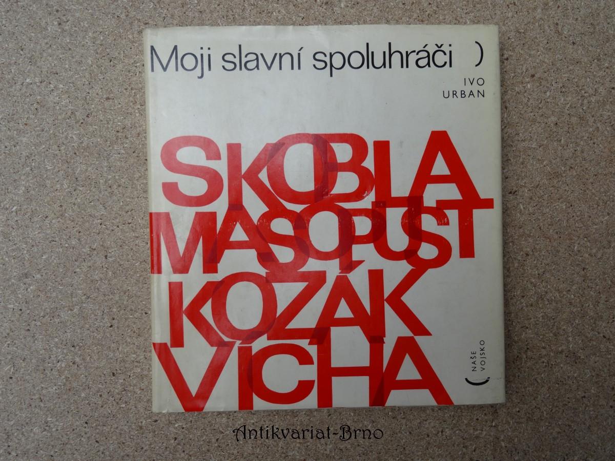 Moji slavní spoluhráči : Jiří Skobla, Josef Masopust, Václav Kozák, Jiří Vícha