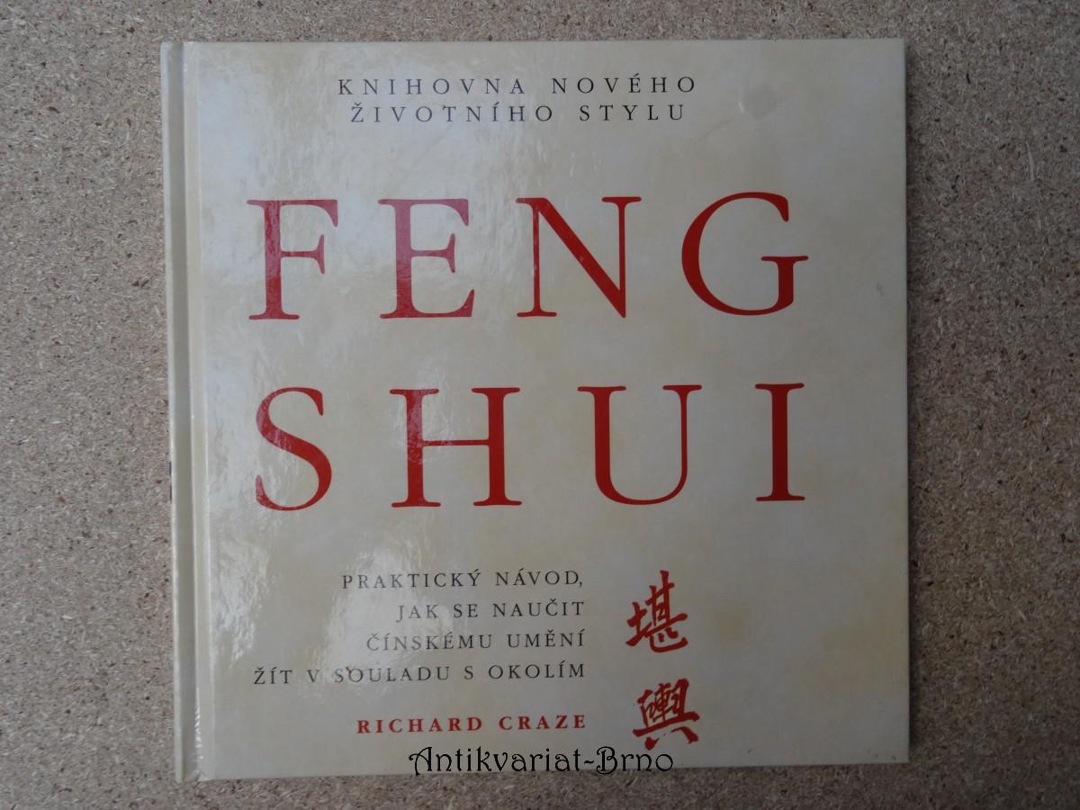 Feng shui : praktický návod, jak se naučit čínskemu [i.e. čínskému] umění žít v souladu s okolím