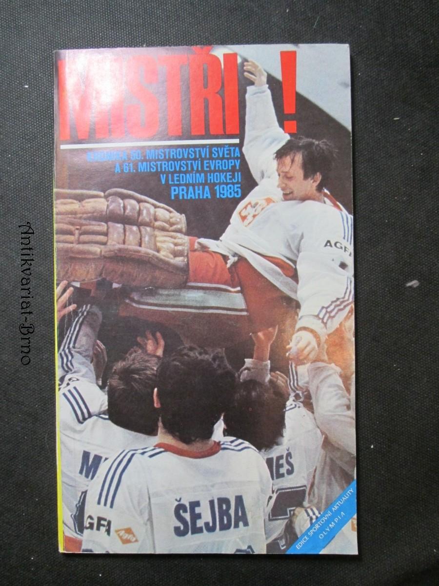 Mistři! Kronika 50. mistrovství světa a 61. mistrovství Evropy v ledním hokeji Praha 1985