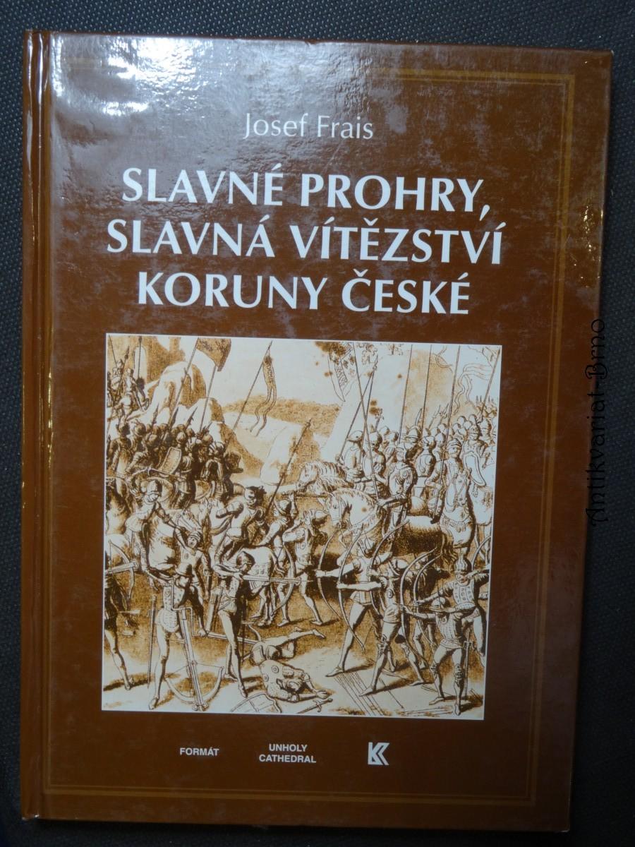 Slavné prohry, slavná vítězství Koruny české : devět vybraných kapitol z dějin českého válečnictví