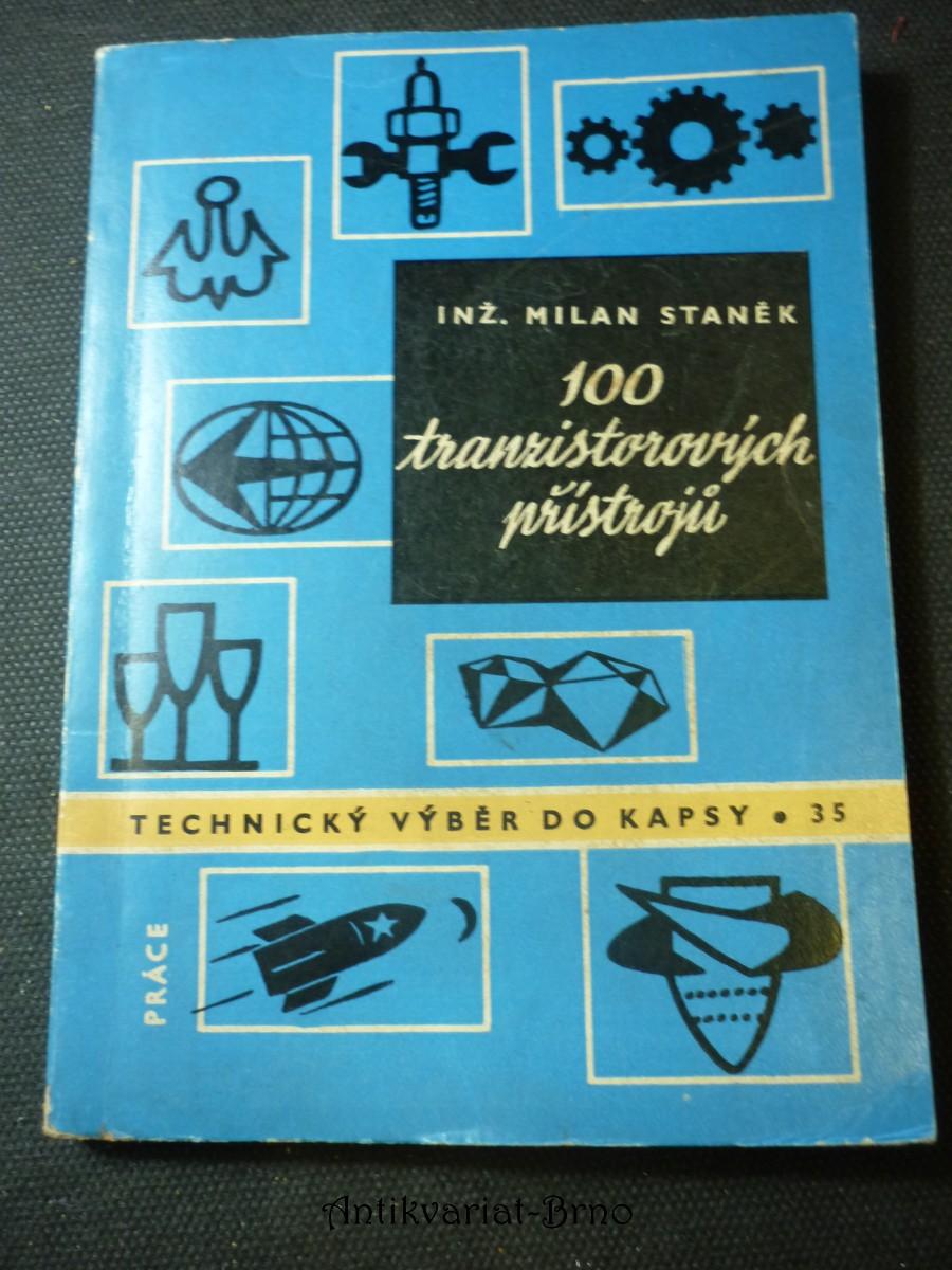 100 tranzistorových přístrojů : Určeno prac. v radiotechnice, v slaboproudé techn. a v automatizaci