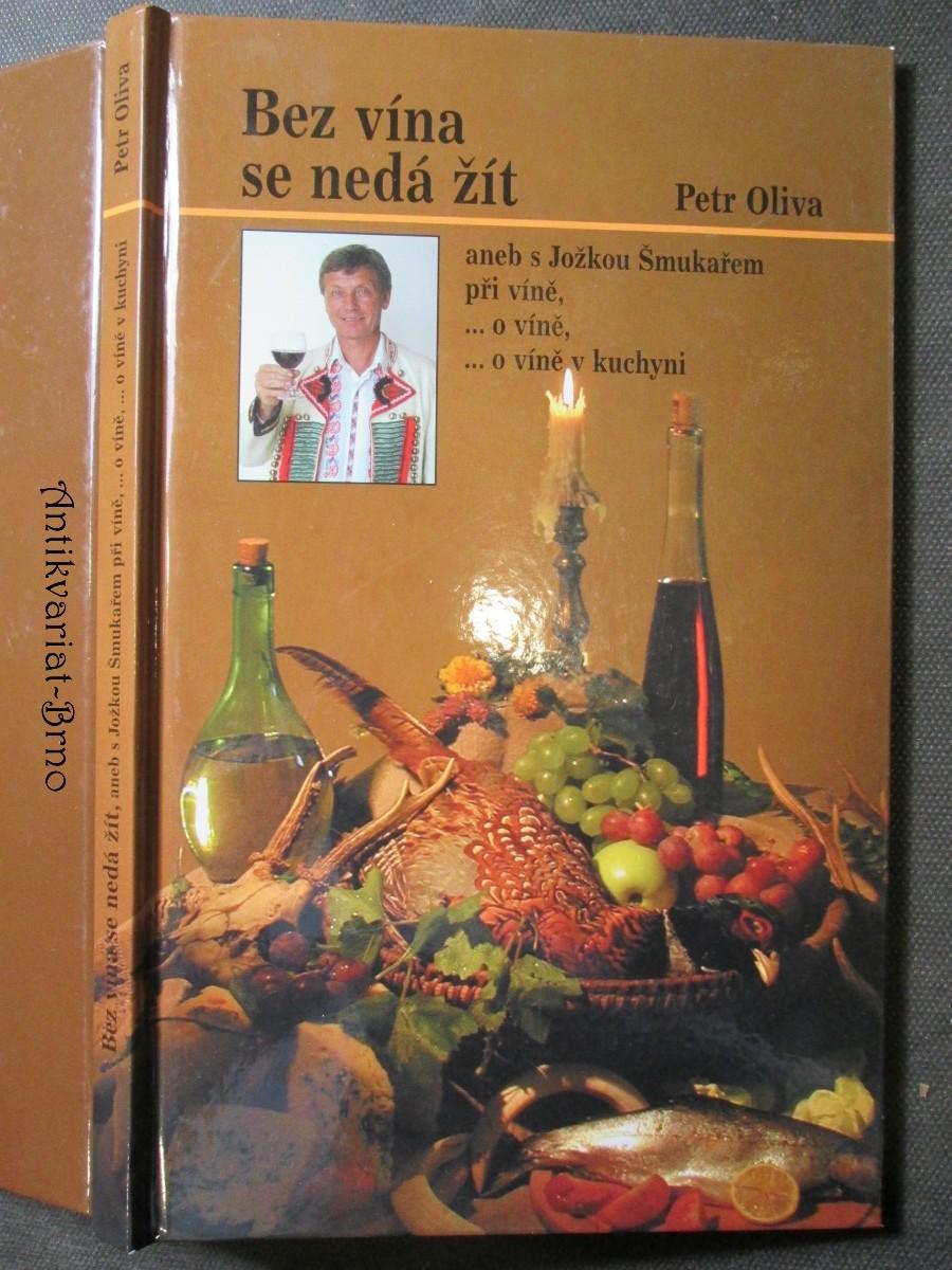 Bez vína se nedá žít, aneb, S Jožkou Šmukařem při víně, -o víně, -o víně v kuchyni