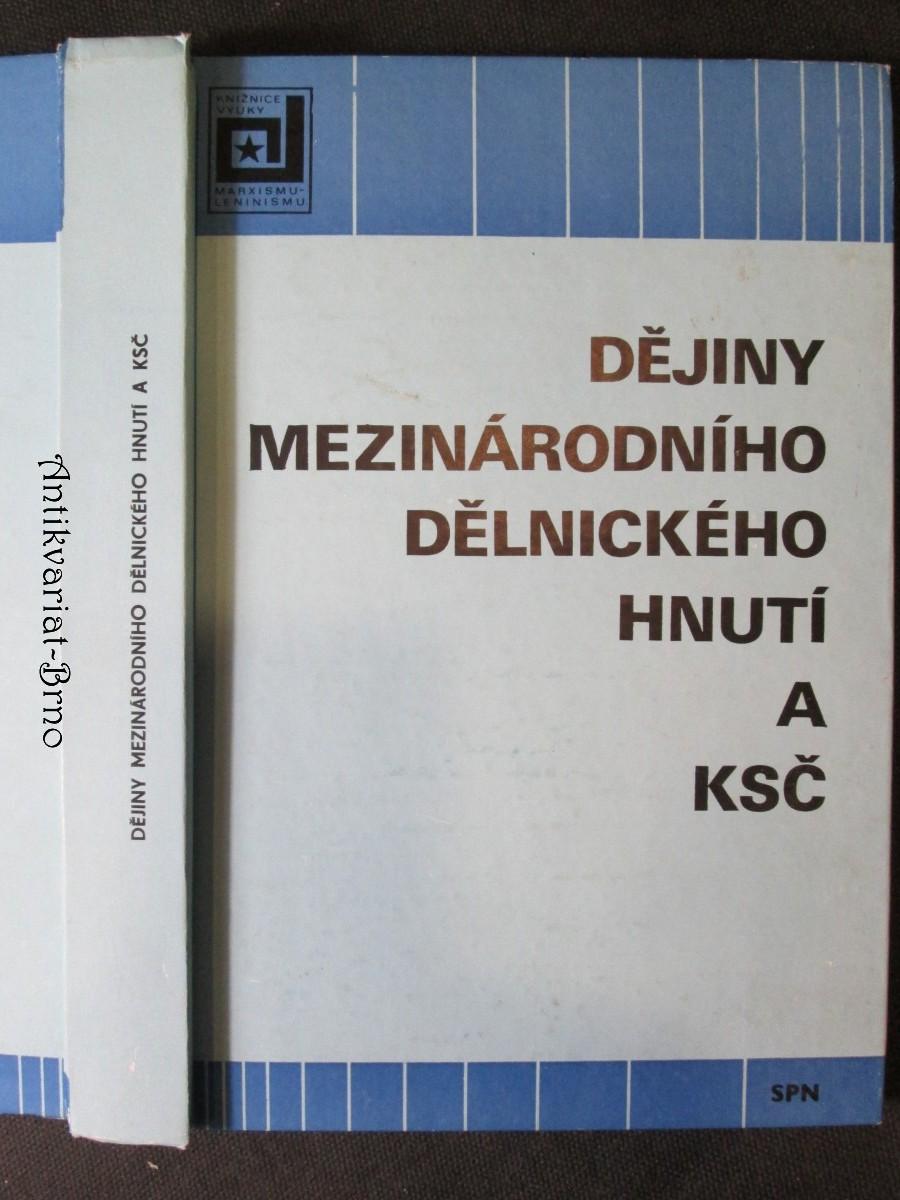 Dějiny mezinárodního dělnického hnutí a KSČ : [učební text pro výuku předmětu dějiny MDH a KSČ na vys. školách v ČSR