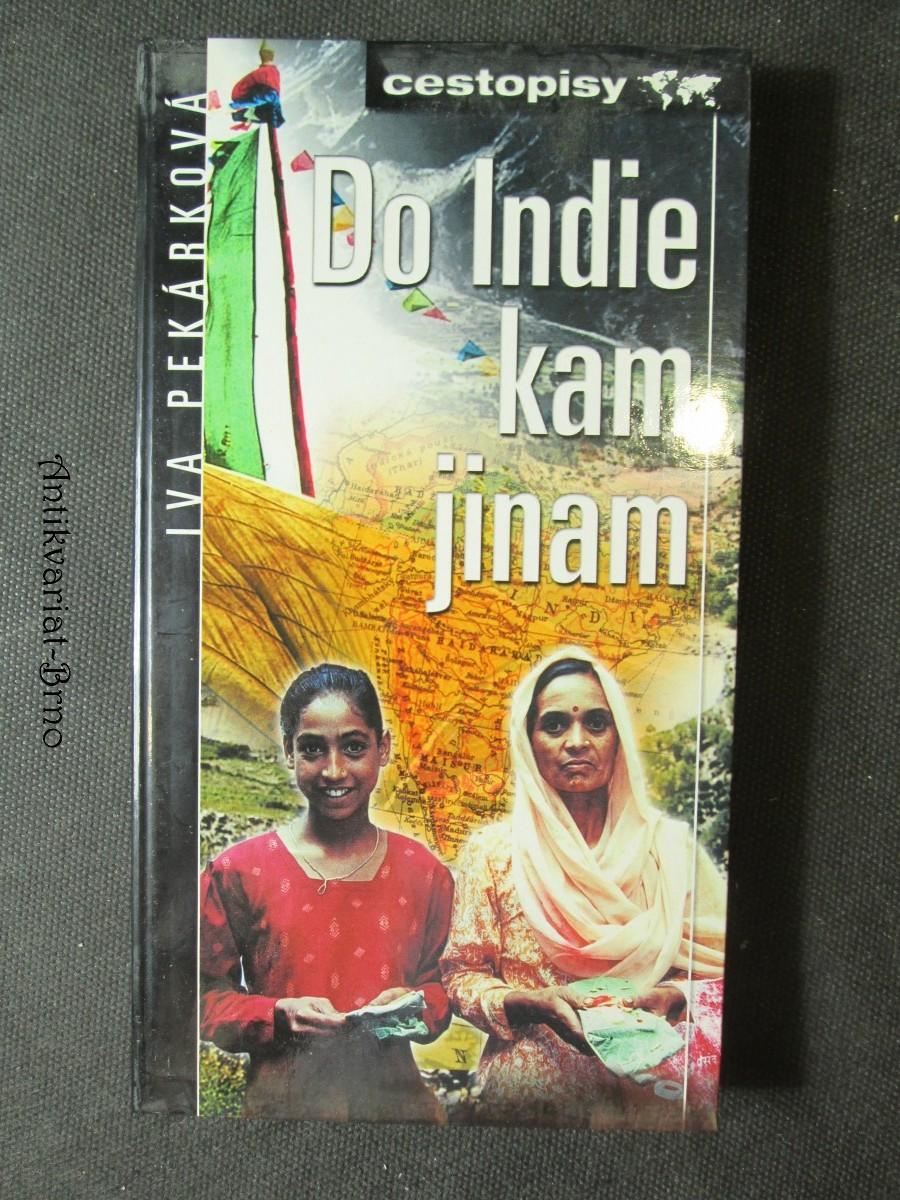 Do Indie, kam jinam : Kašmířanům bez mašinkvérů, psům, co se rozhlí[sic]dnou, než přejdou ulici, a indickým vdovám