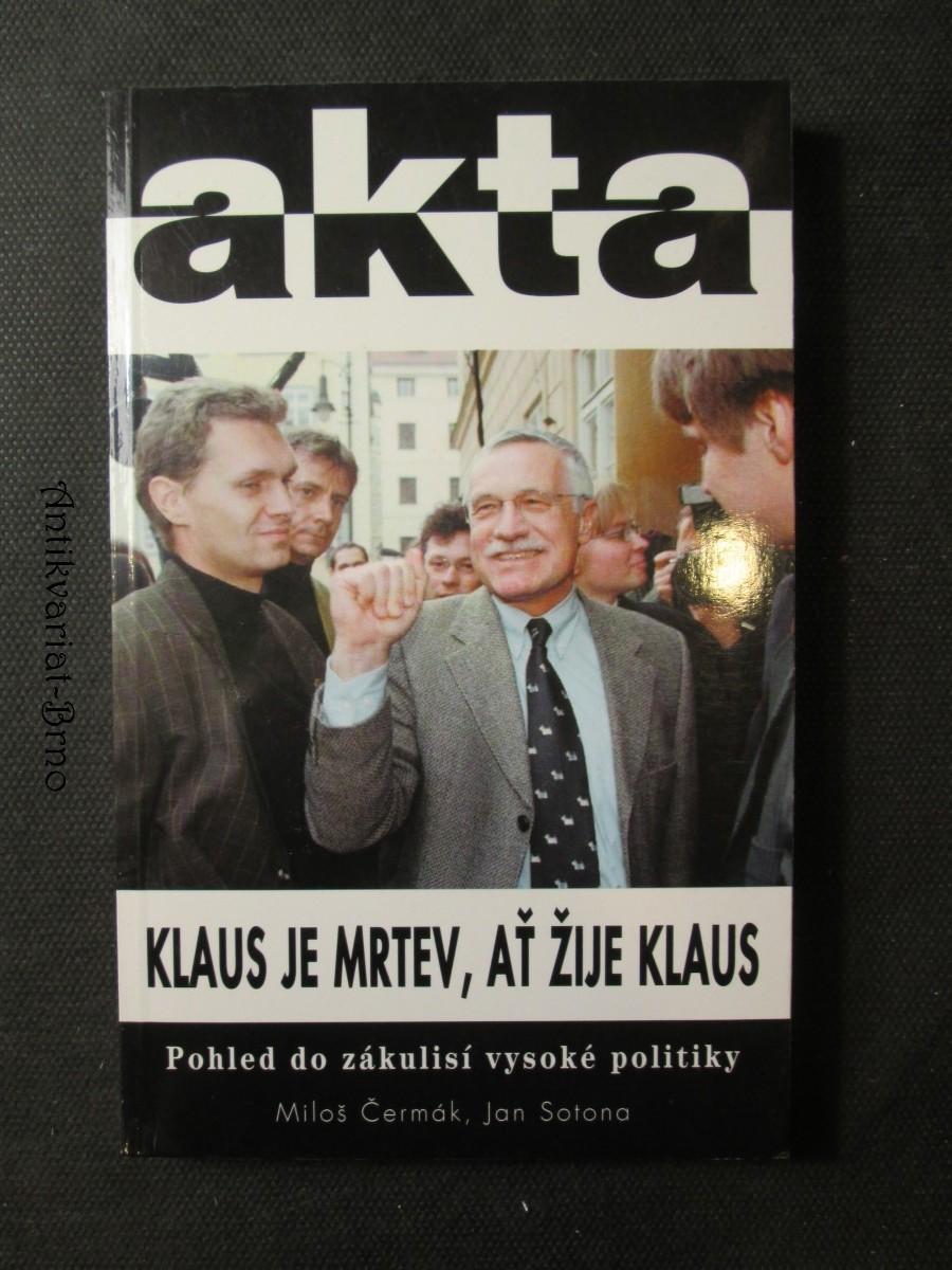 Klaus je mrtev, ať žije Klaus : pohled do zákulisí vysoké politiky