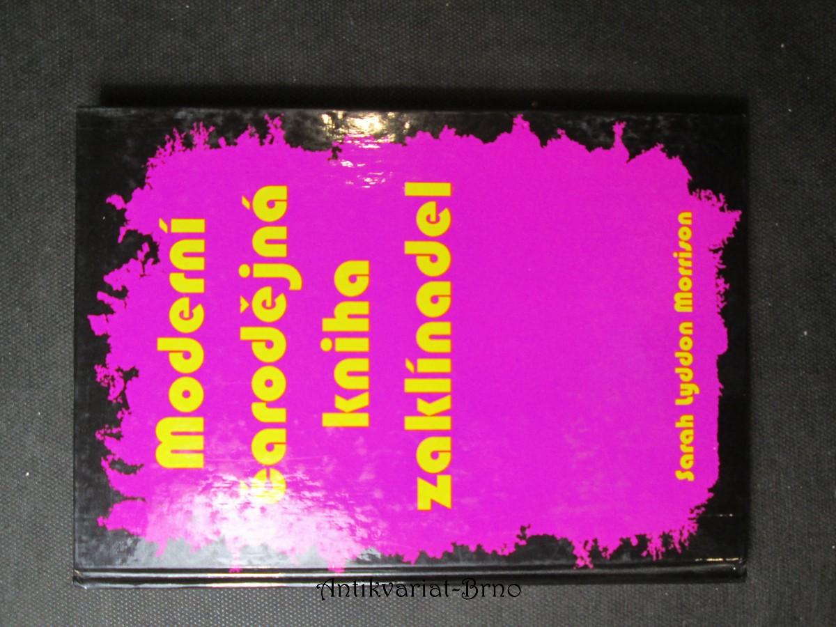 Moderní čarodějná kniha zaklínadel : vše, co potřebujete znát k zaklínání, čarování a provádění magie lásky a k dosažení všeho, čeho chcete v životě dosáhnout pomocí okultních sil