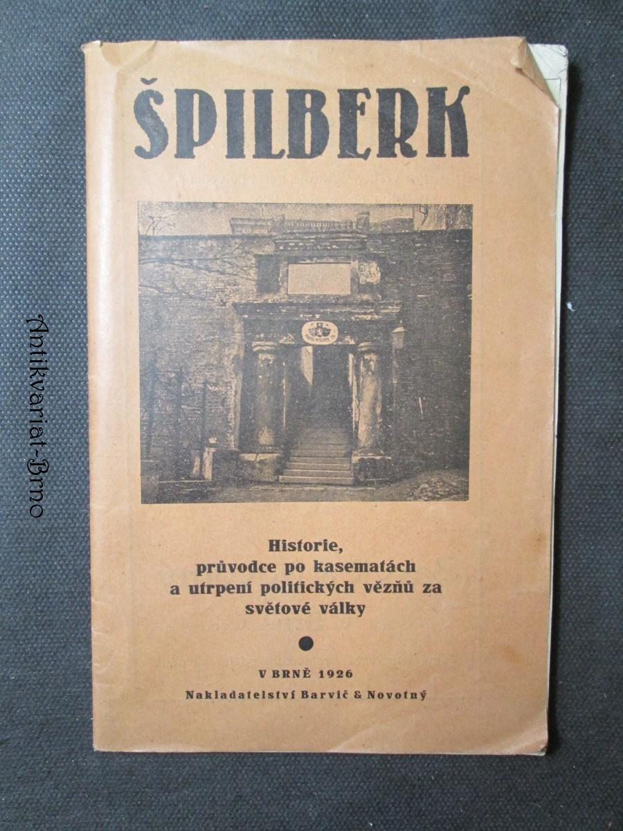 Špilberk. Historie, průvodce po kasematách a utrpení politických vězňů za světové války