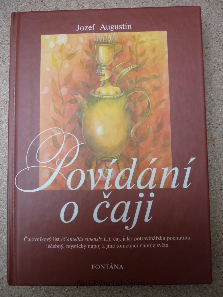 Povídání o čaji : čajovníkový list (Camellia sinensis L.), čaj, jako potravinářská pochutina, léčebný, mystický nápoj a jiné tonizující nápoje světa