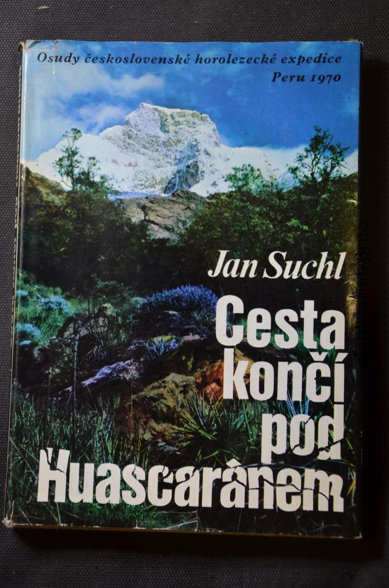 Cesta končí pod Huascaránem : Osudy československé horolezecké expedice Peru 1970