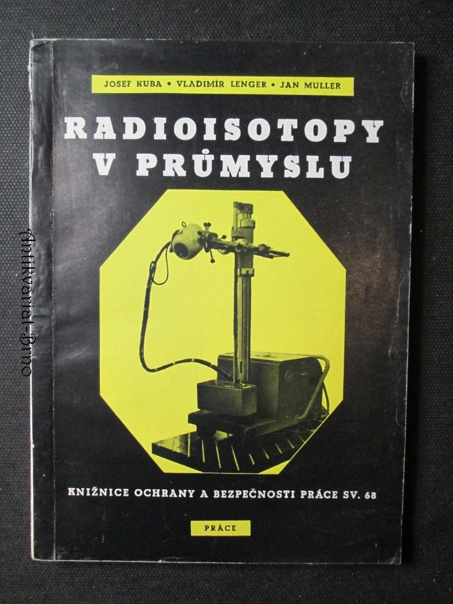 Radioisotopy v průmyslu : Přehled práce s radioisotopy a radiologická ochrana