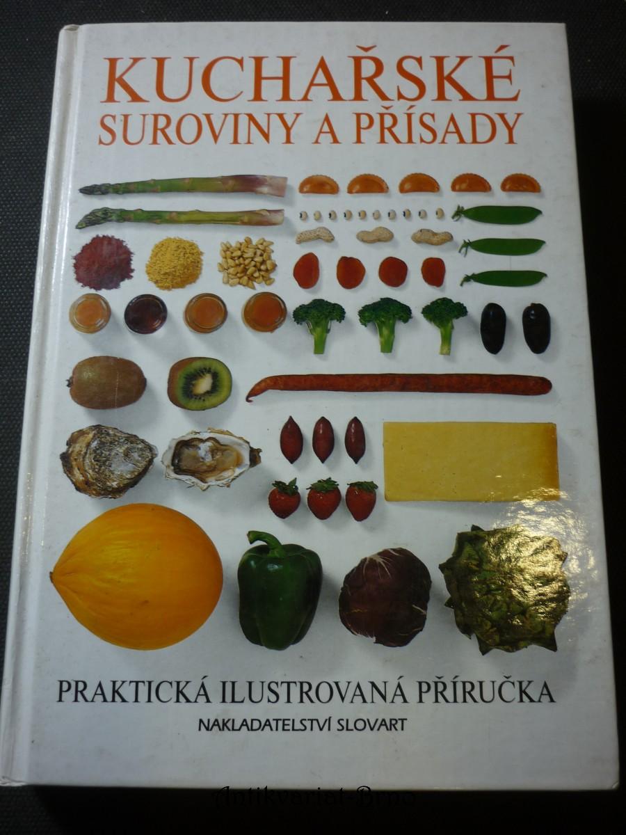 Kuchařské suroviny a přísady : praktická ilustrovaná příručka