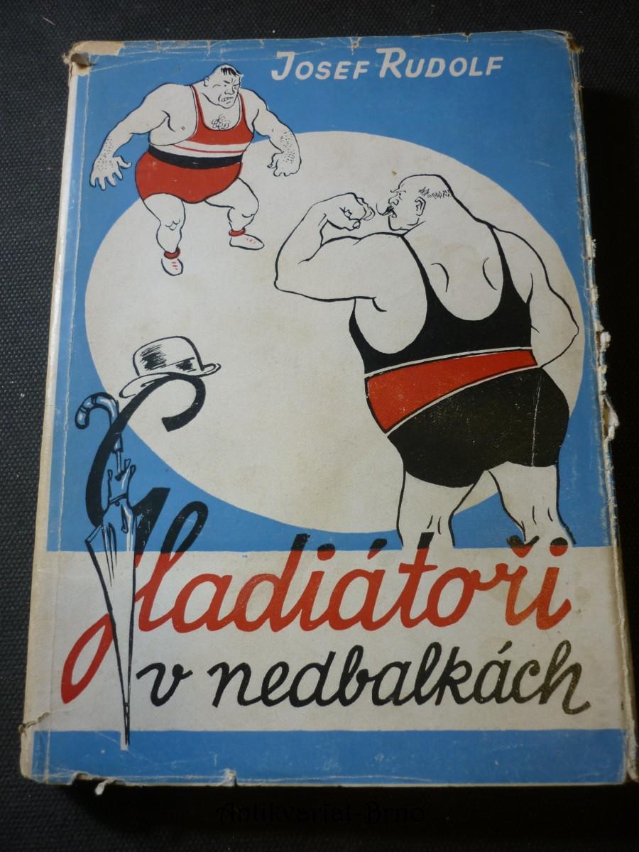 Gladiátoři v nedbalkách : Veselá reportáž ze zákulisí a života zápasníků