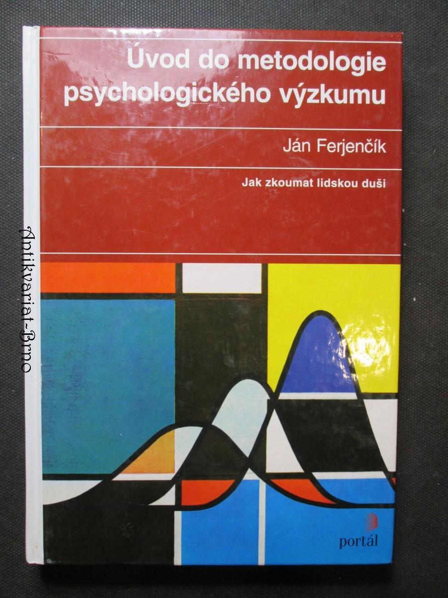 Úvod do metodologie psychologického výzkumu : jak zkoumat lidskou duši