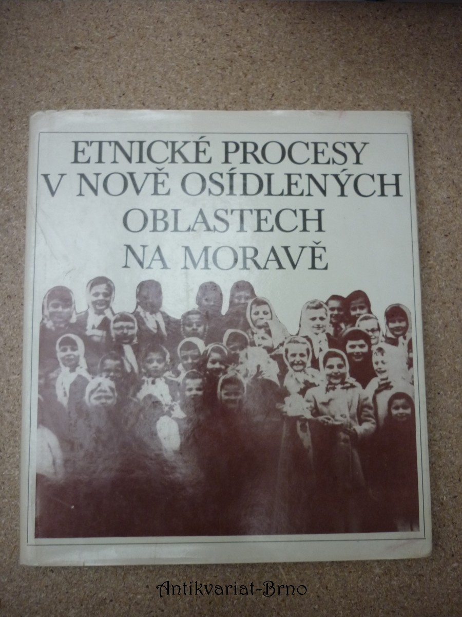 Etnické procesy v nově osídlených oblastech na Moravě : na příkladě vybraných obcí v Jihomoravském a Severomoravském kraji