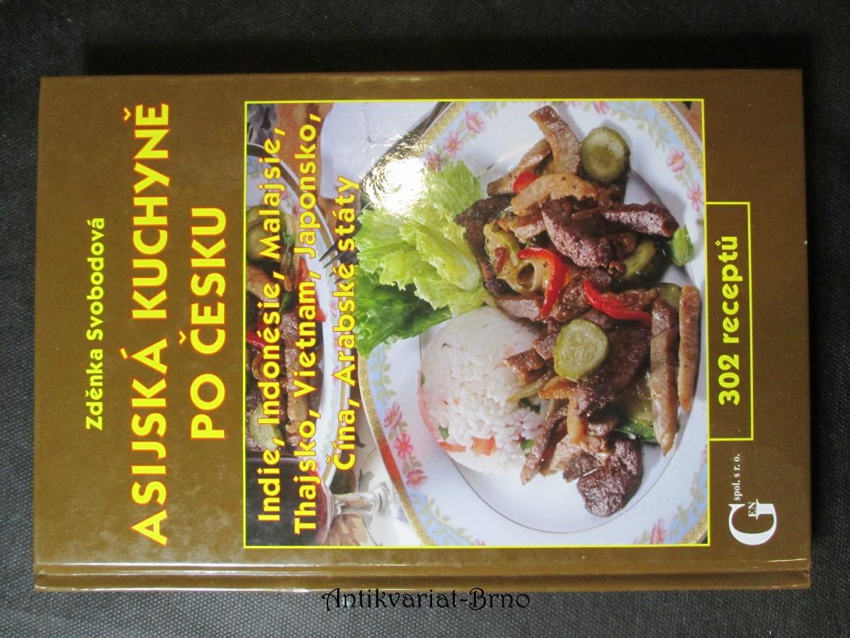 Asijská kuchyně po česku : Indie, Indonésie, Malajsie, Thajsko, Vietnam, Japonsko, Čína, Arabské státy : 302 receptů
