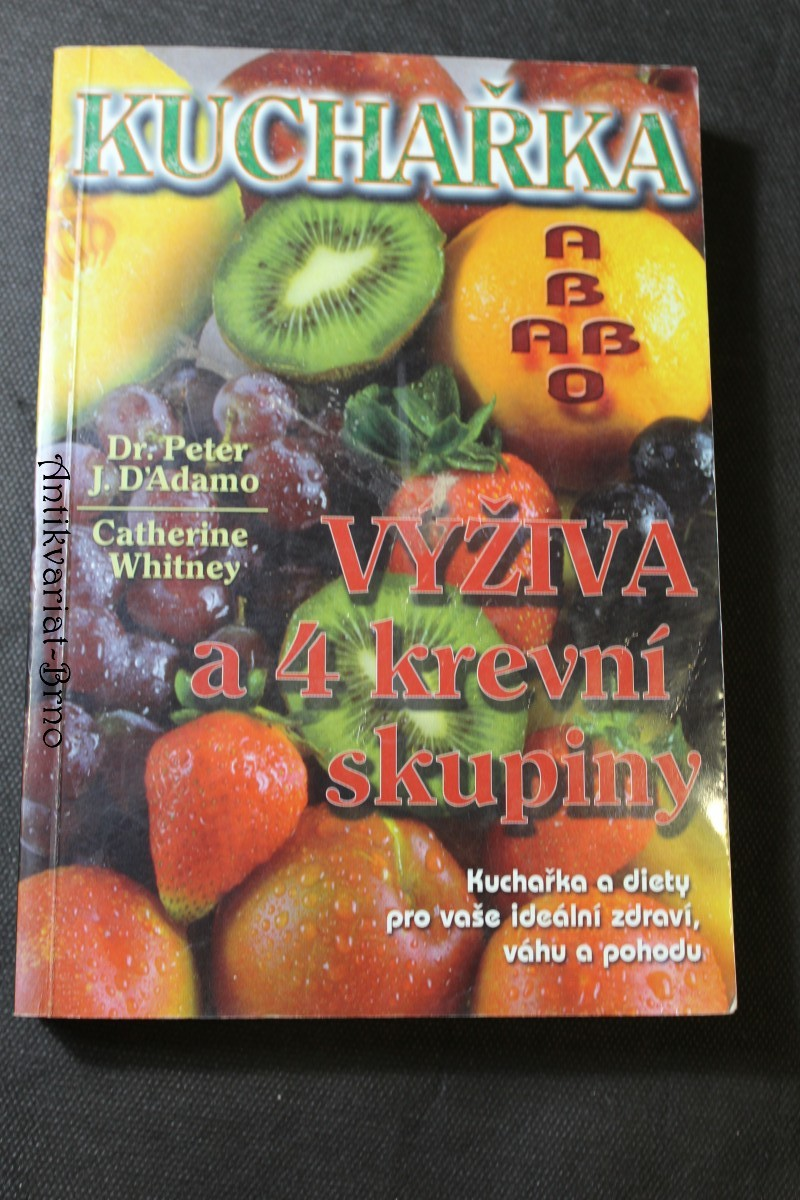 Kuchařka - výživa a 4 krevní skupiny : kuchařka a diety pro vaše ideální zdraví, váhu a pohodu
