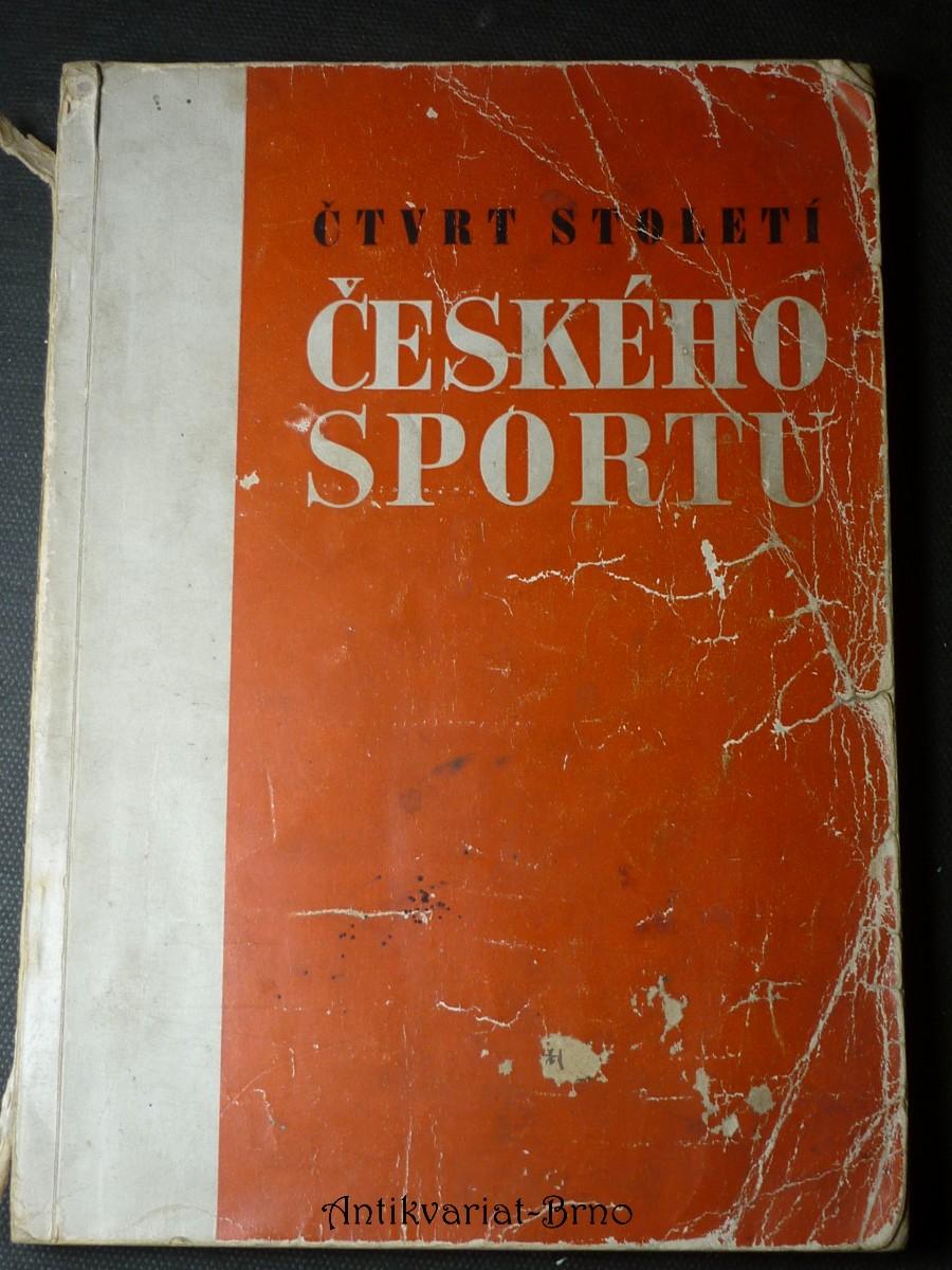 Čtvrt století českého sportu : [všesportovní sborník] : přehled vývoje a úspěchů všech odvětví českého sportu