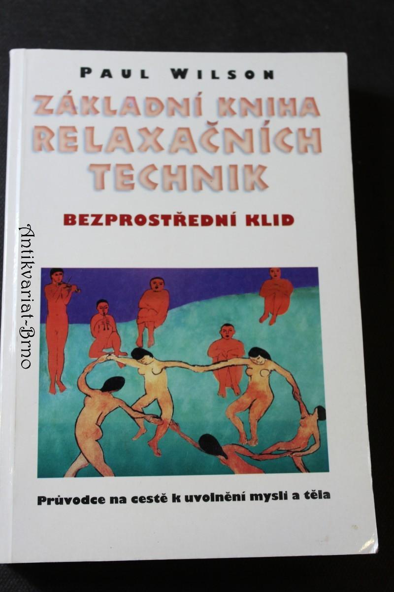 Základní kniha relaxačních technik : bezprostřední klid : průvodce na cestě k uvolnění mysli a těla