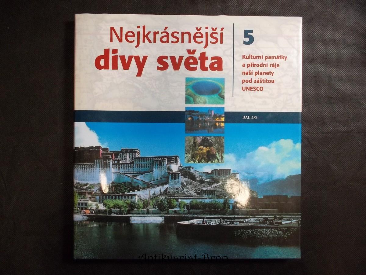 Nejkrásnější divy světa 5 : kulturní památky a přírodní ráje naší planety pod záštitou UNESCO