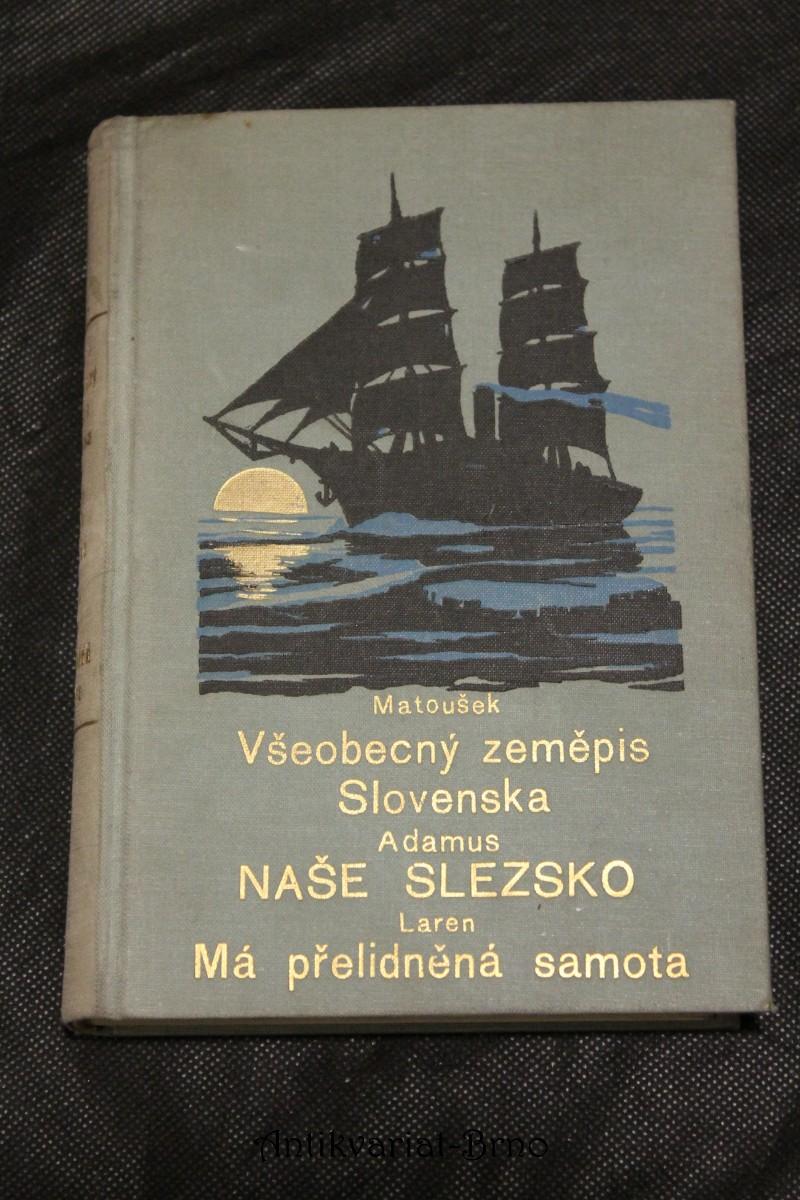 Všeobecný zeměpis Slovenska. + Naše Slezsko. + Má přelidněná samota.