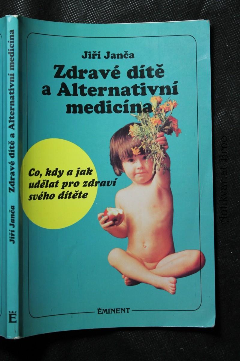 Zdravé dítě a alternativní medicína : co, kdy a jak udělat pro zdraví svého dítěte