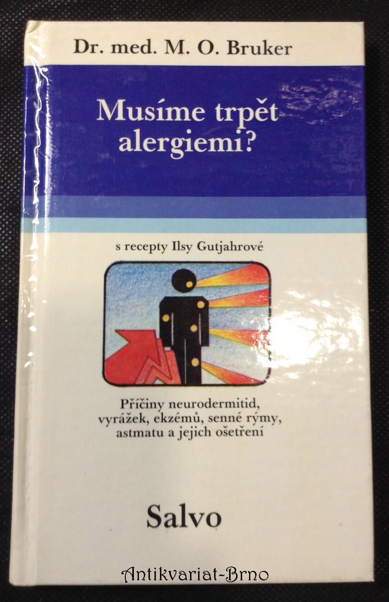 Musíme trpět alergiemi? : Příčiny a léčení neurodermitidy, vyrážek, ekzémů, senné rýmy a astmatu