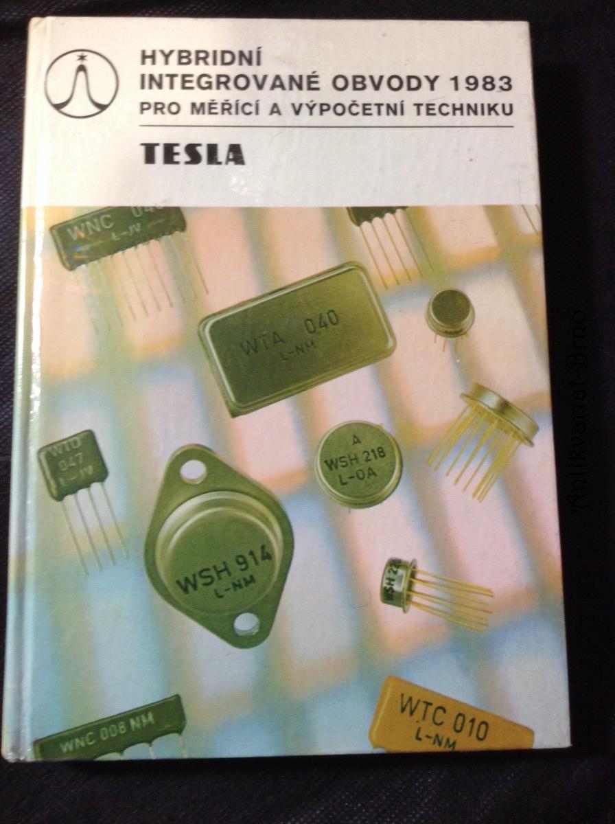 Hybridní integrované obvody 1983 pro měřící a výpočetní techniku : spínací obvody - klopné obvody - logické obvody - obvody pro použití v logických sítích - operační, měřící a vzorkovací zesilovače - stabilizátory a zdroje referenčního napětí