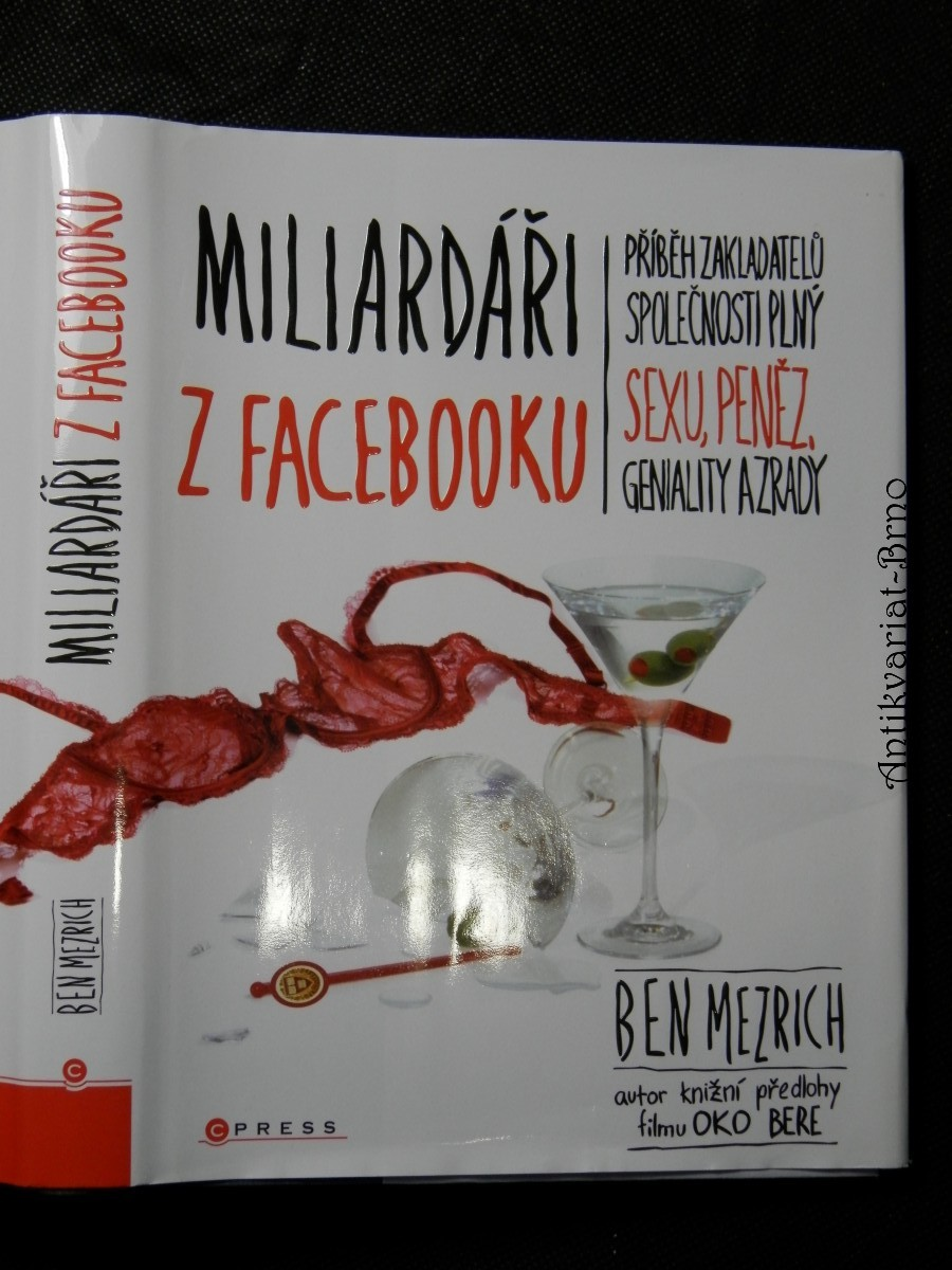 Miliardáři z Facebooku : jak vznikl Facebook : příběh o sexu, penězích, genialitě a zradě